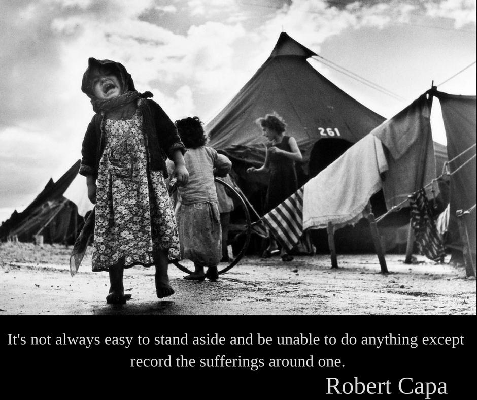 Robert Capa | Nu întotdeauna este ușor să stai deoparte și să fii incapabil să faci altceva decât să înregistrezi suferința cuiva.
