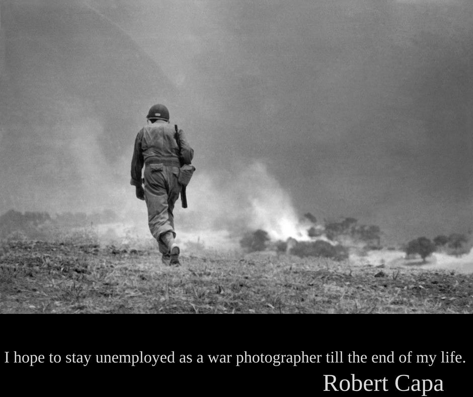 Robert Capa | Sper să rămân neangajat ca fotograf de război până la sfârșitul vieții mele.